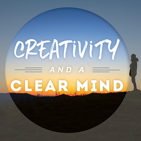 Creativity and a Clear Mind