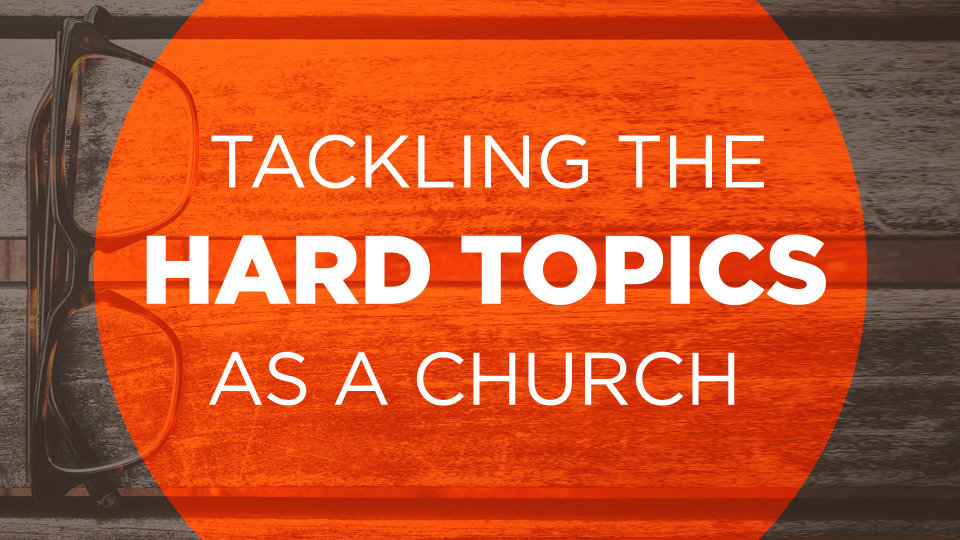 tacklinghardtopicschurch 960x540