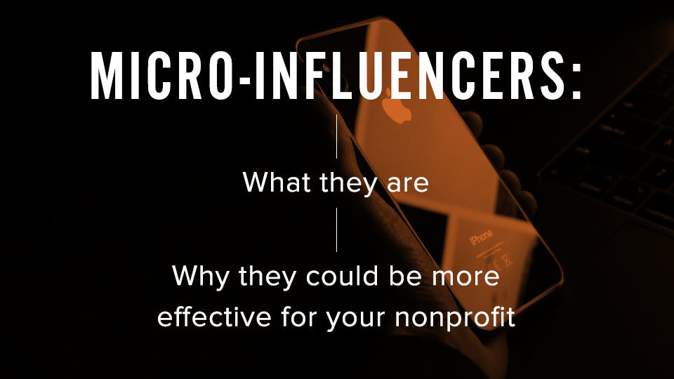 Micro-influencers: What They Are & Why They Could Be More Effective For Your Nonprofit