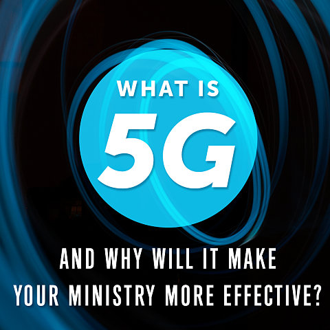 What Is 5G and Why It Will Make Your Ministry Even More Effective